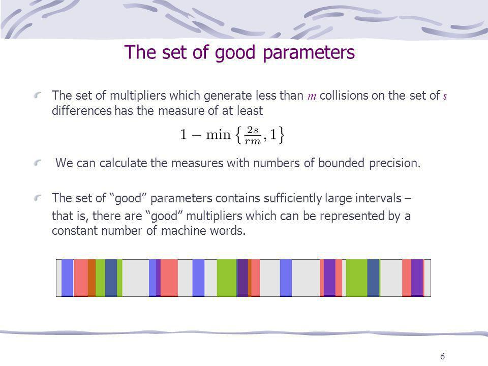 6 The set of good parameters The set of multipliers which generate less than m collisions on the set of s differences has the measure of at least We c