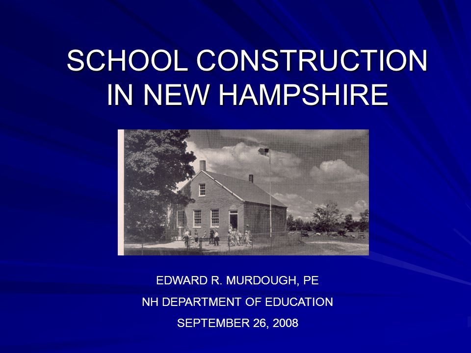 FACTS ABOUT NH SCHOOLS 475 PUBLIC SCHOOLS IN 2006-07 33 (7%) BUILT PRIOR TO 1900 138 (29%) BUILT 1900-1950 218 (46%) BUILT 1950-1980 DECLINING PUBLIC SCHOOL ENROLLMENT 2006-07 = 203,572 2006-07 = 203,572 2002-03 = 207,684 2002-03 = 207,684 APPROXIMATELY 400 PORTABLE CLASSROOMS IN USE
