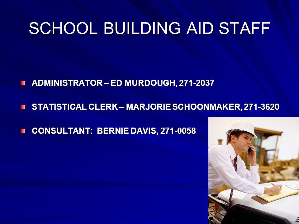 SCHOOL BUILDING AID STAFF ADMINISTRATOR – ED MURDOUGH, 271-2037 STATISTICAL CLERK – MARJORIE SCHOONMAKER, 271-3620 CONSULTANT: BERNIE DAVIS, 271-0058