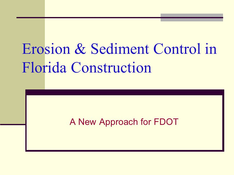 Erosion & Sediment Control in Florida Construction A New Approach for FDOT