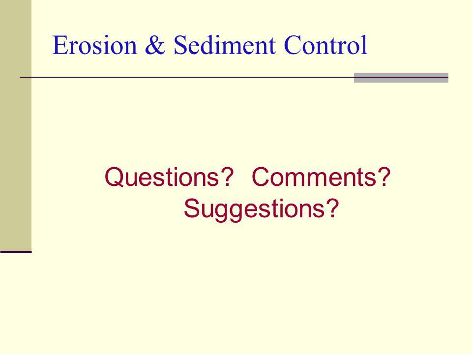 Questions? Comments? Suggestions? Erosion & Sediment Control