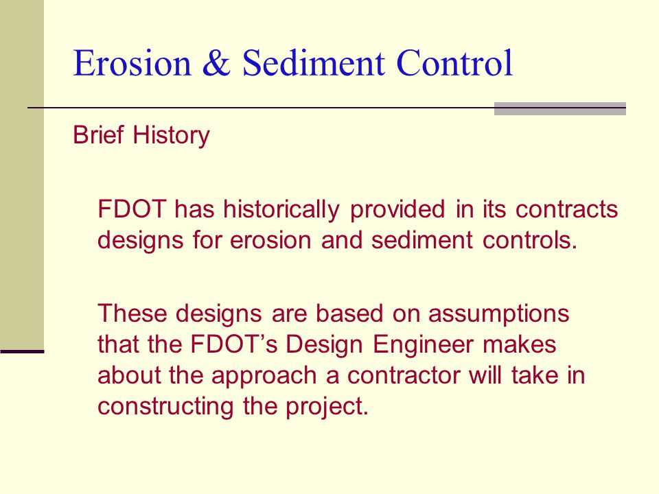 Brief History FDOT has historically provided in its contracts designs for erosion and sediment controls.