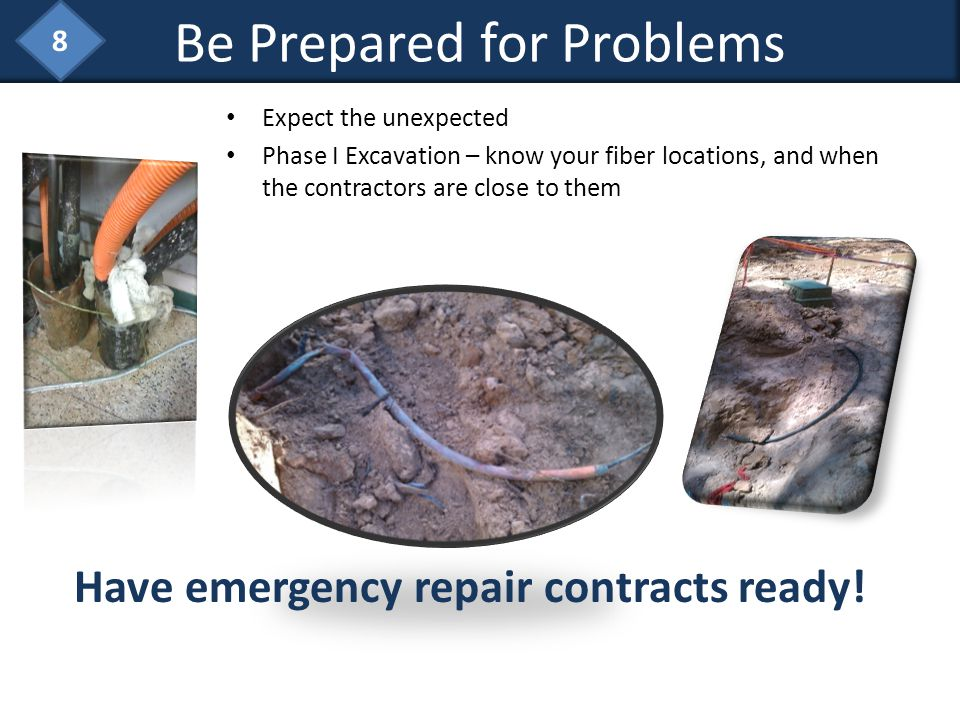 Expect the unexpected Phase I Excavation – know your fiber locations, and when the contractors are close to them Have emergency repair contracts ready