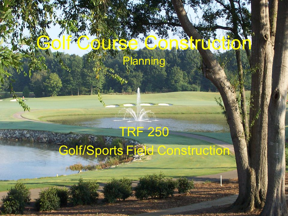 Golf Course Construction Planning TRF 250 Golf/Sports Field Construction