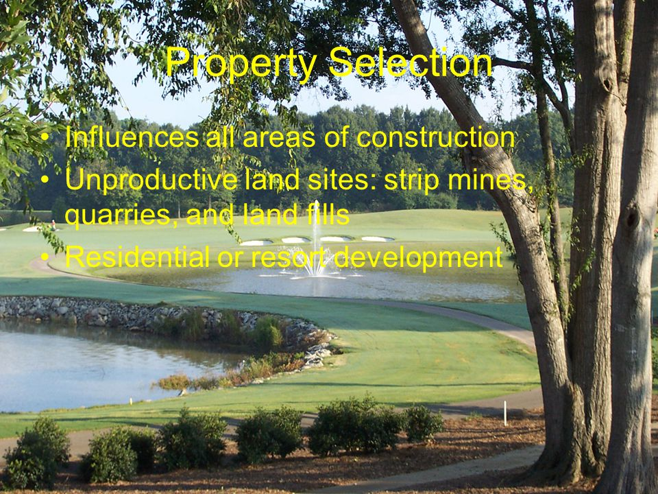 Property Selection Influences all areas of construction Unproductive land sites: strip mines, quarries, and land fills Residential or resort development