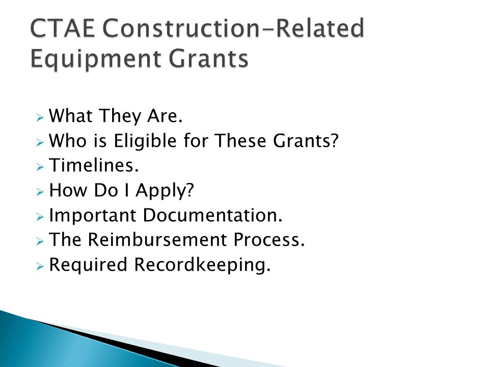 What They Are. Who is Eligible for These Grants. Timelines.