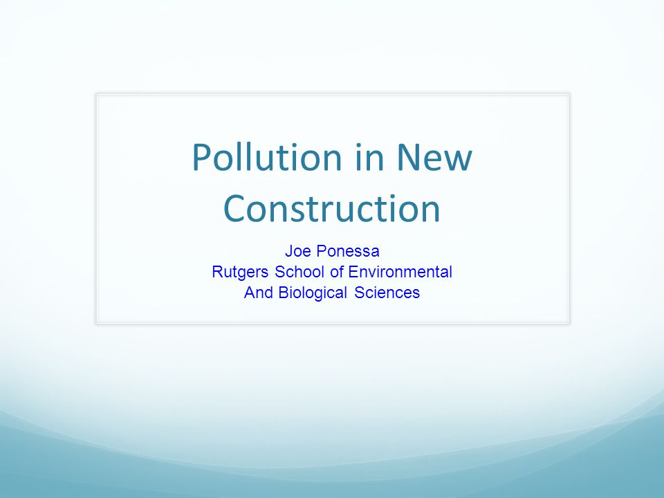 Pollution in New Construction Joe Ponessa Rutgers School of Environmental And Biological Sciences
