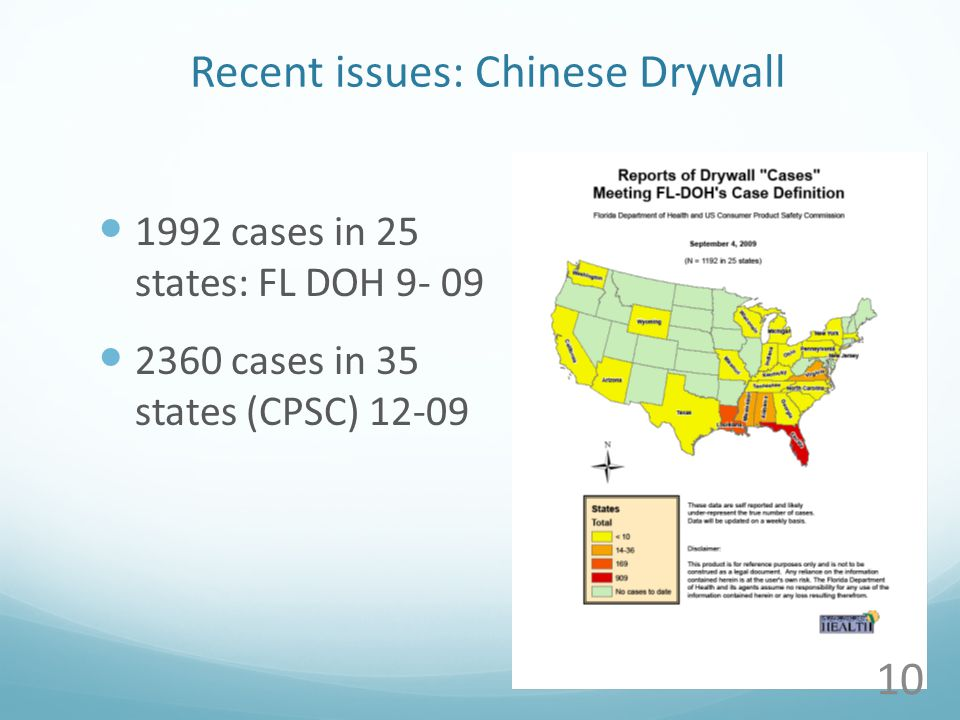 Recent issues: Chinese Drywall 1992 cases in 25 states: FL DOH 9- 09 2360 cases in 35 states (CPSC) 12-09 10