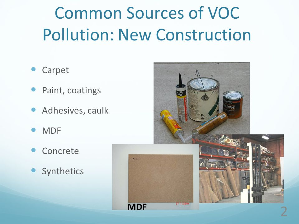 Common Sources of VOC Pollution: New Construction Carpet Paint, coatings Adhesives, caulk MDF Concrete Synthetics 2 MDF