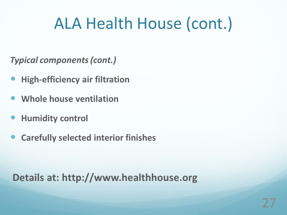 ALA Health House (cont.) Typical components (cont.) High-efficiency air filtration Whole house ventilation Humidity control Carefully selected interior finishes Details at: http://www.healthhouse.org 27