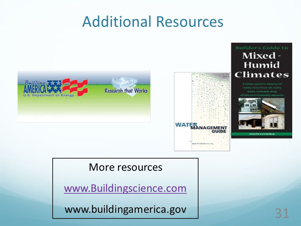 Additional Resources 31 More resources www.Buildingscience.com www.buildingamerica.gov