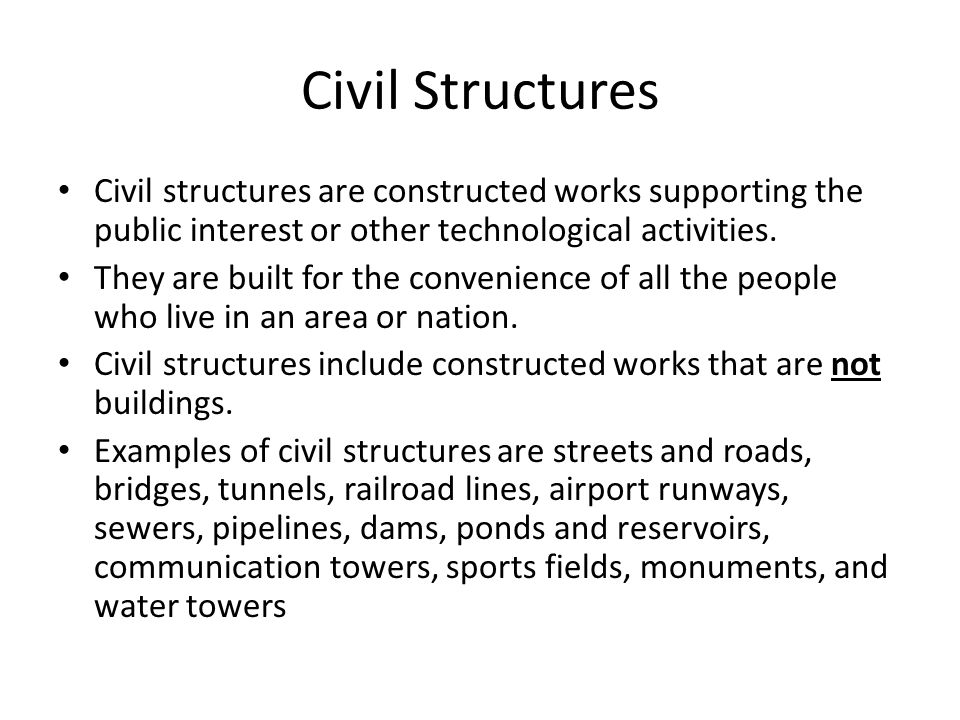 Civil Structures Civil structures are constructed works supporting the public interest or other technological activities.