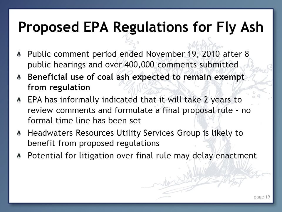 Proposed EPA Regulations for Fly Ash Public comment period ended November 19, 2010 after 8 public hearings and over 400,000 comments submitted Benefic