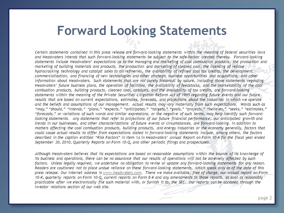 page 2 Certain statements contained in this press release are forward-looking statements within the meaning of federal securities laws and Headwaters