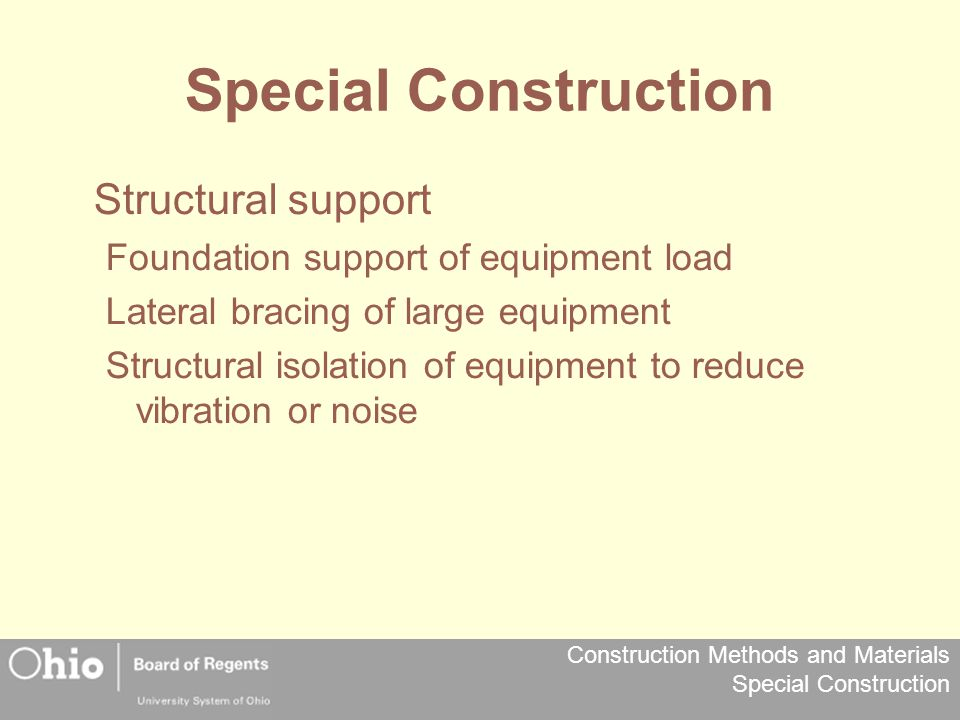 Construction Methods and Materials Special Construction Special Construction Structural support Foundation support of equipment load Lateral bracing o