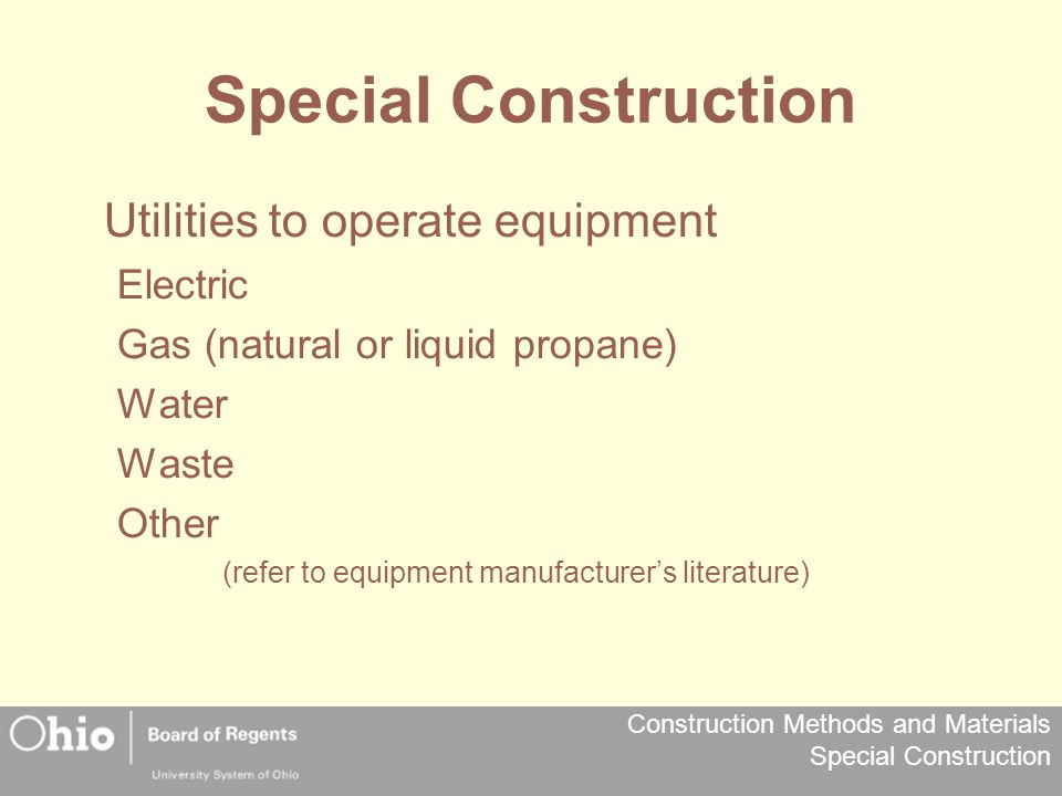 Construction Methods and Materials Special Construction Special Construction Utilities to operate equipment Electric Gas (natural or liquid propane) W