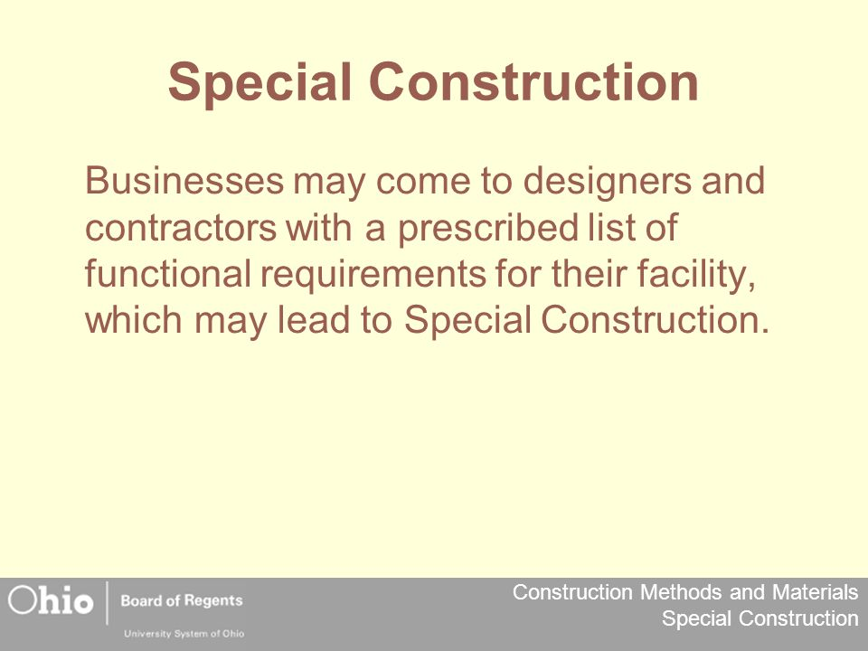 Construction Methods and Materials Special Construction Special Construction Businesses may come to designers and contractors with a prescribed list o