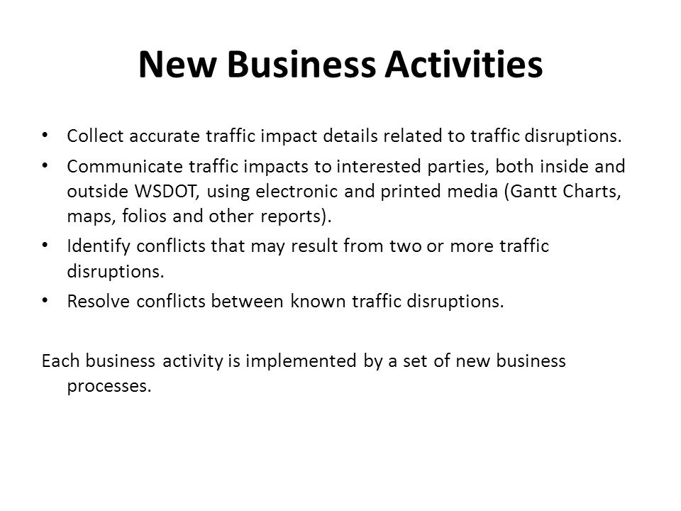 New Business Activities Collect accurate traffic impact details related to traffic disruptions. Communicate traffic impacts to interested parties, bot