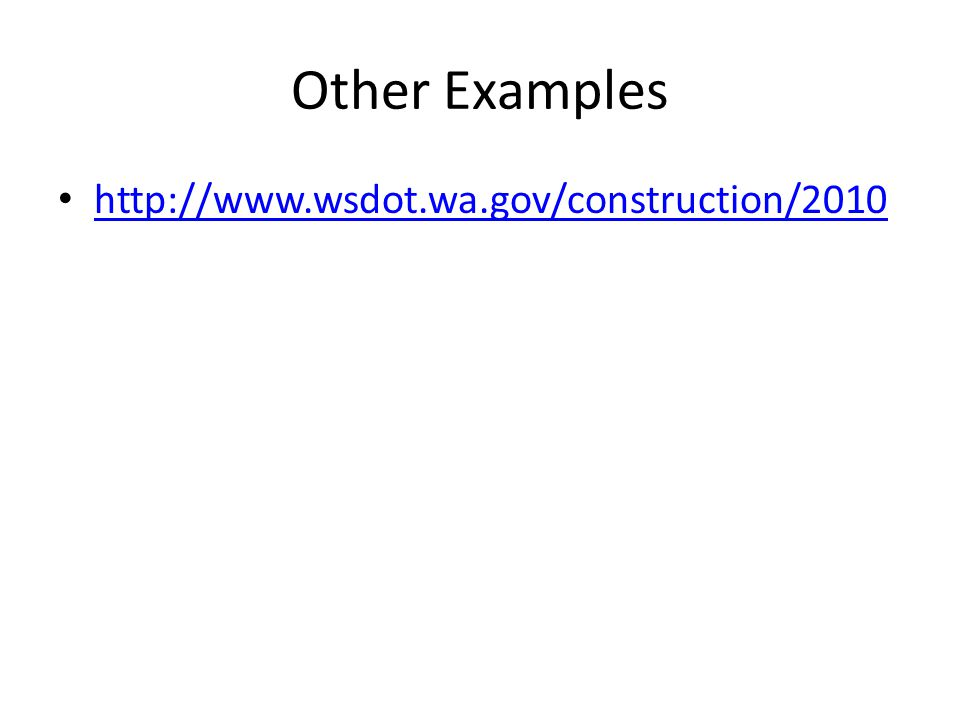 Other Examples http://www.wsdot.wa.gov/construction/2010
