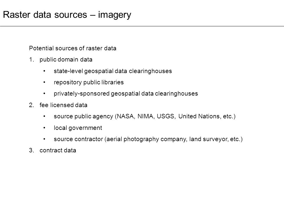 Raster data sources – imagery Potential sources of raster data 1.public domain data state-level geospatial data clearinghouses repository public libra