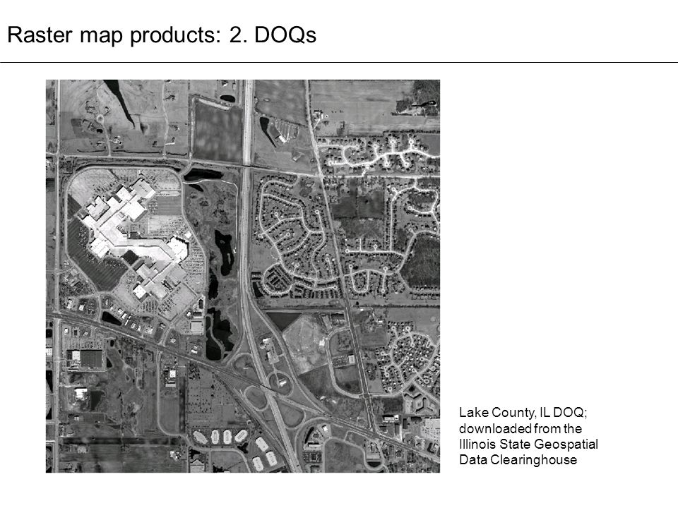 Raster map products: 2. DOQs Lake County, IL DOQ; downloaded from the Illinois State Geospatial Data Clearinghouse