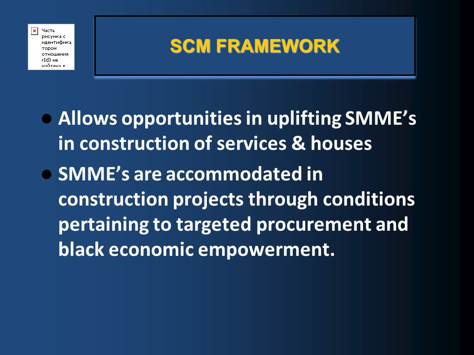 Allows opportunities in uplifting SMMEs in construction of services & houses SMMEs are accommodated in construction projects through conditions pertaining to targeted procurement and black economic empowerment.
