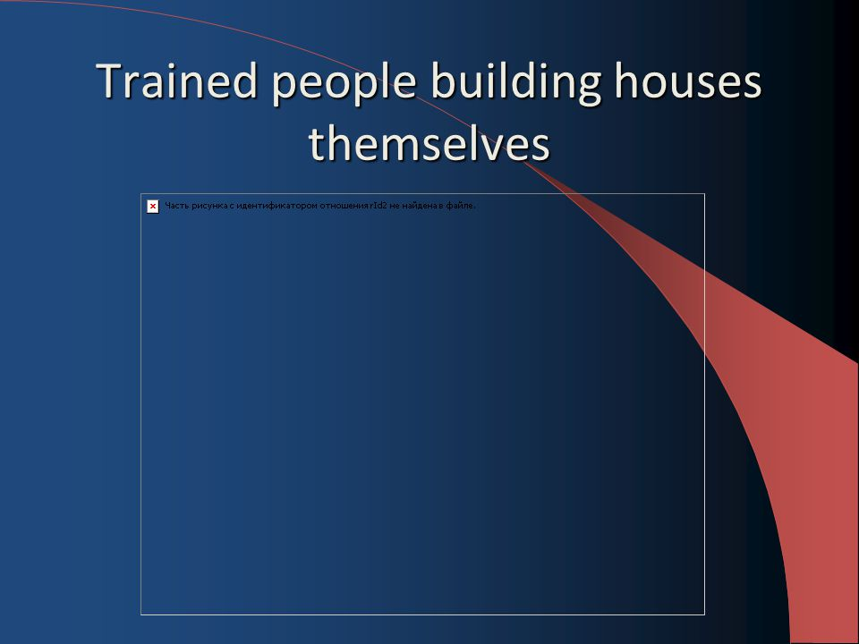 Trained people building houses themselves