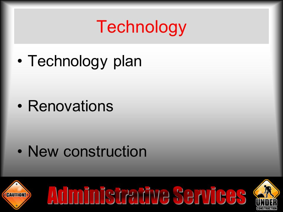 Technology Technology plan Renovations New construction