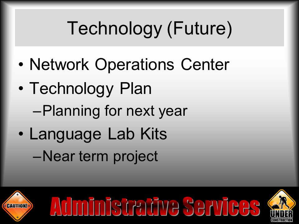 Technology (Future) Network Operations Center Technology Plan –Planning for next year Language Lab Kits –Near term project
