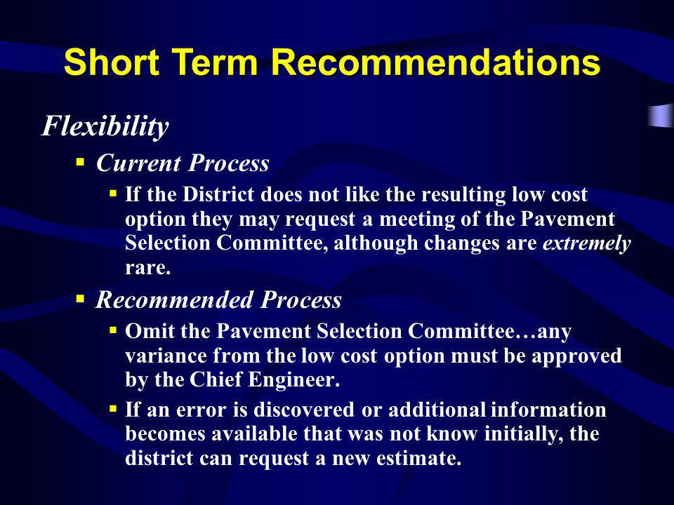 Flexibility Current Process If the District does not like the resulting low cost option they may request a meeting of the Pavement Selection Committee