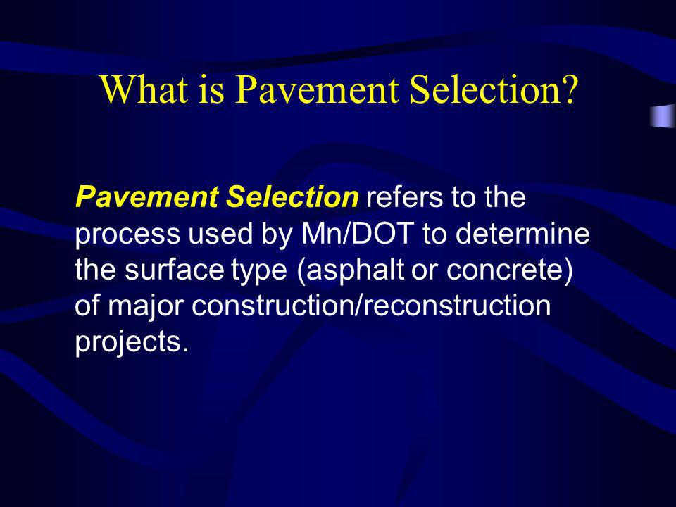 Pavement Selection refers to the process used by Mn/DOT to determine the surface type (asphalt or concrete) of major construction/reconstruction proje