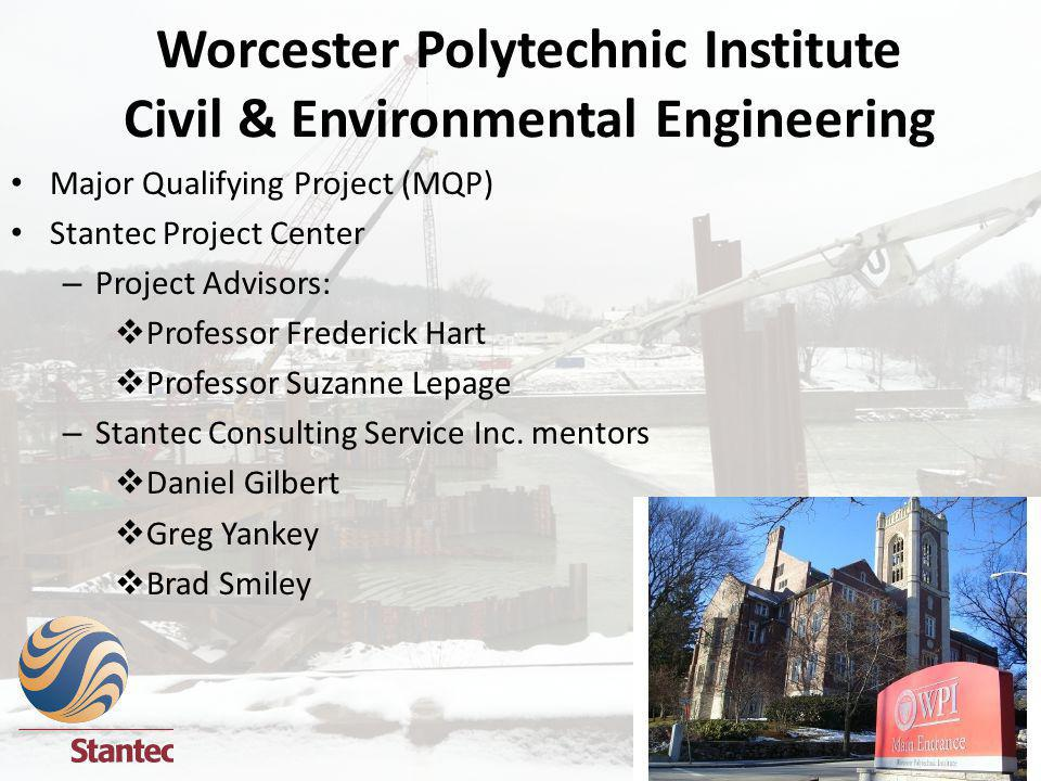 Worcester Polytechnic Institute Civil & Environmental Engineering Major Qualifying Project (MQP) Stantec Project Center – Project Advisors: Professor