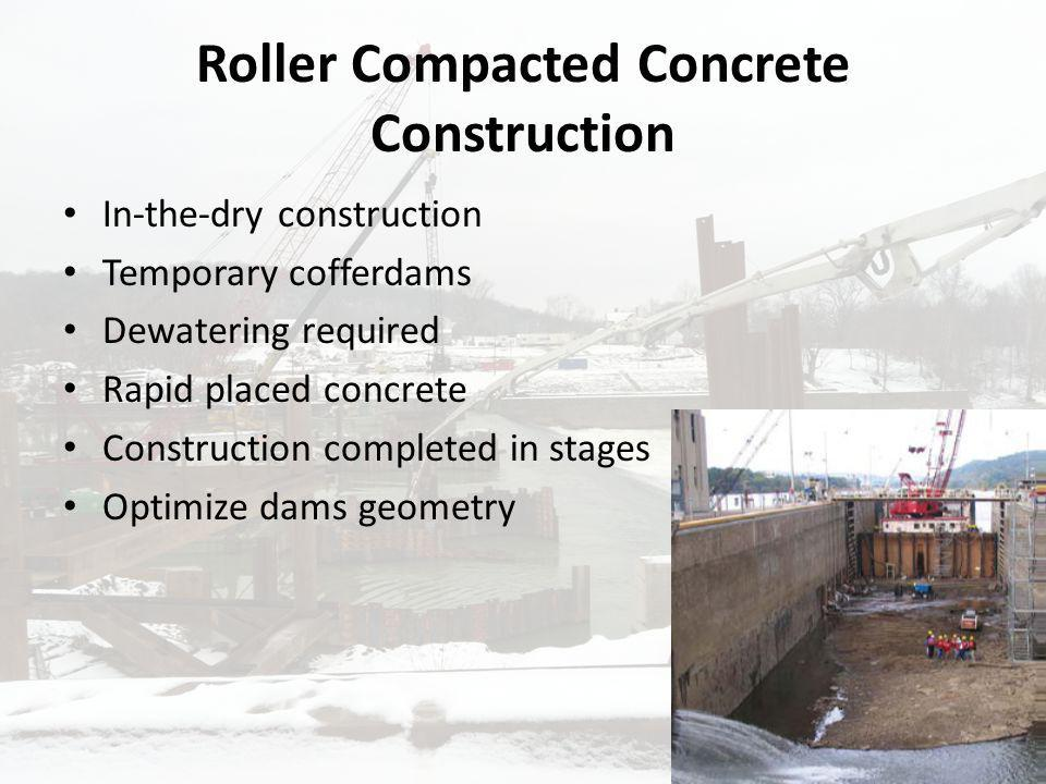 Roller Compacted Concrete Construction In-the-dry construction Temporary cofferdams Dewatering required Rapid placed concrete Construction completed i