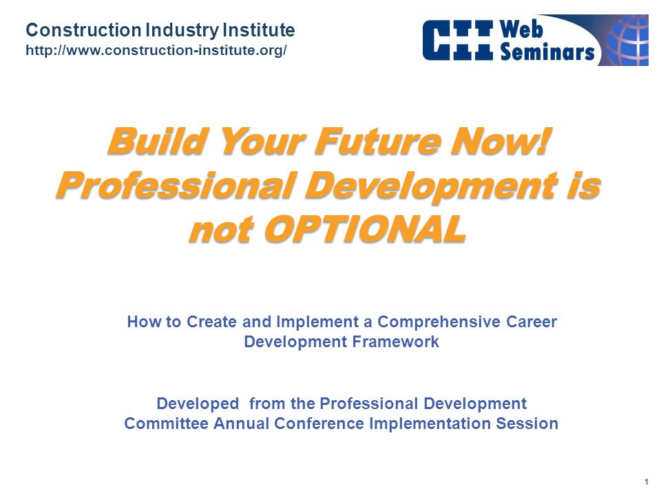 Construction Industry Institute http://www.construction-institute.org/ 2 Understand that an organizations capacity to train employees is fundamental to its ability to survive Understand how a member company set up their university Options for smaller companies to implement a scaled system Highlight CII PDC offerings available to members Provide Contacts for additional information