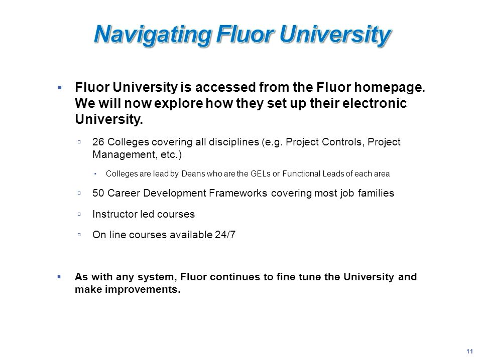 11 Fluor University is accessed from the Fluor homepage. We will now explore how they set up their electronic University. 26 Colleges covering all dis