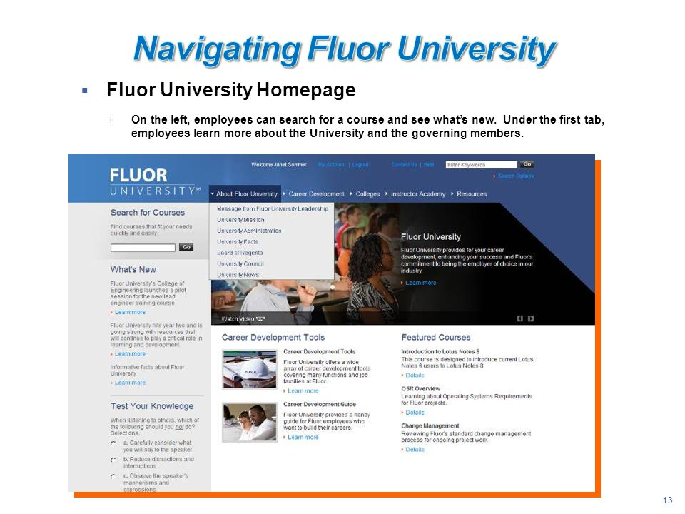 13 Fluor University Homepage On the left, employees can search for a course and see whats new. Under the first tab, employees learn more about the Uni