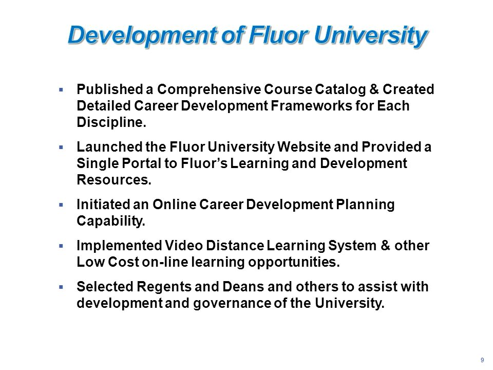 9 Published a Comprehensive Course Catalog & Created Detailed Career Development Frameworks for Each Discipline. Launched the Fluor University Website