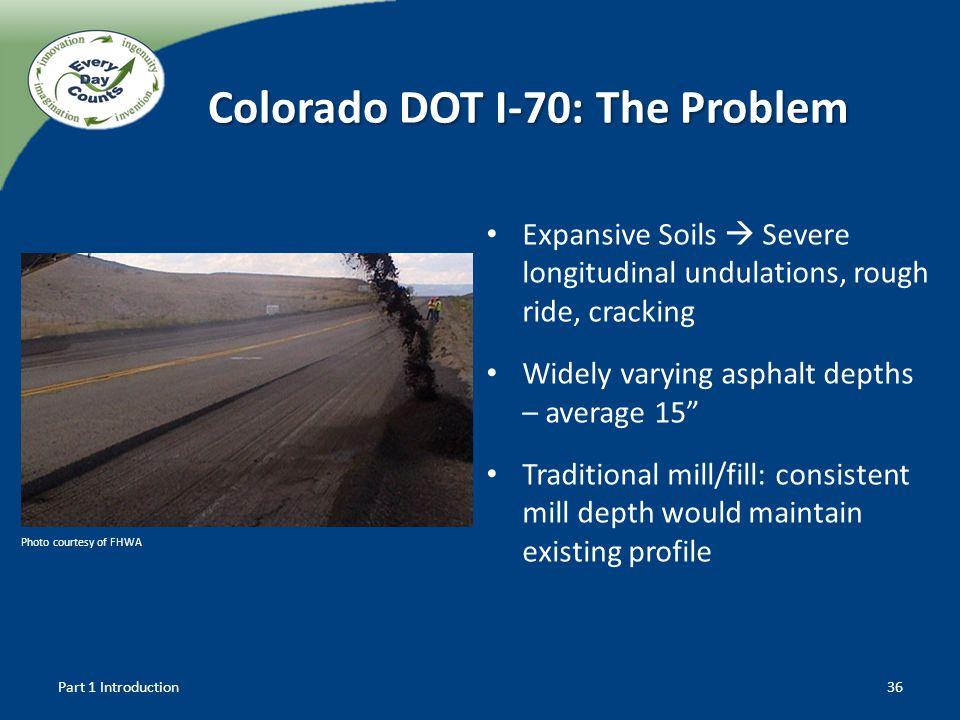 Colorado DOT I-70: The Problem Expansive Soils Severe longitudinal undulations, rough ride, cracking Widely varying asphalt depths – average 15 Tradit