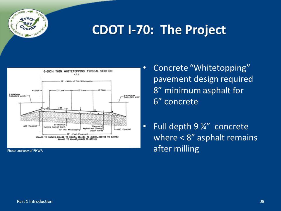 CDOT I-70: The Project Concrete Whitetopping pavement design required 8 minimum asphalt for 6 concrete Full depth 9 ¼ concrete where < 8 asphalt remai