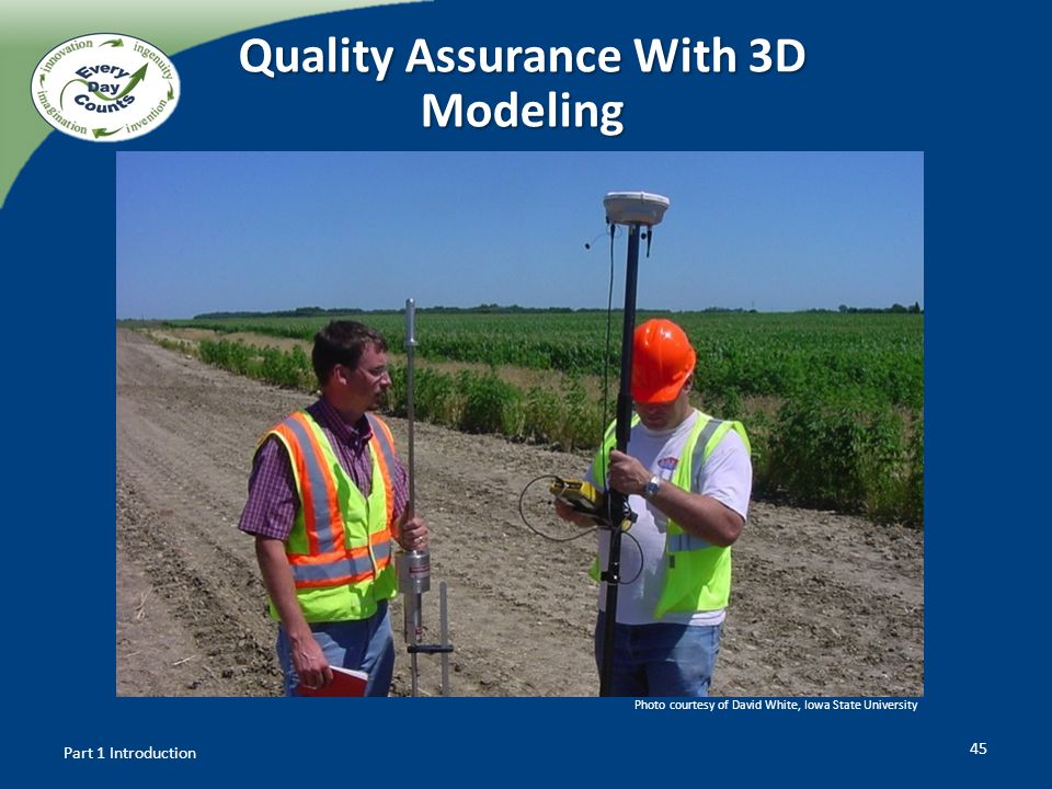 45 Quality Assurance With 3D Modeling Part 1 Introduction Photo courtesy of David White, Iowa State University