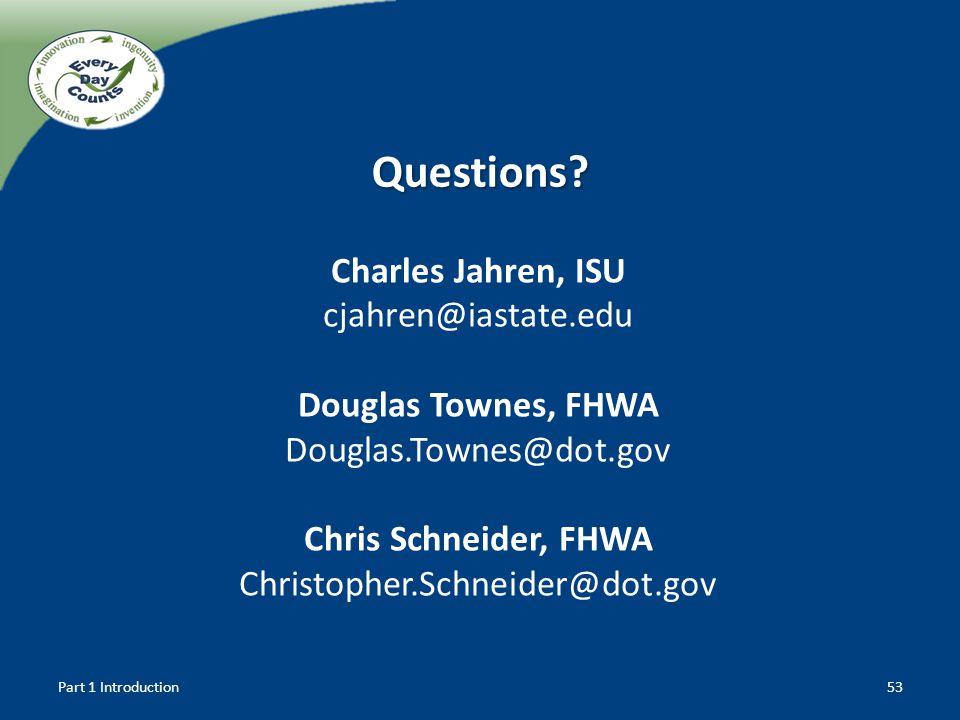 Charles Jahren, ISU cjahren@iastate.edu Douglas Townes, FHWA Douglas.Townes@dot.gov Chris Schneider, FHWA Christopher.Schneider@dot.gov Questions? Par