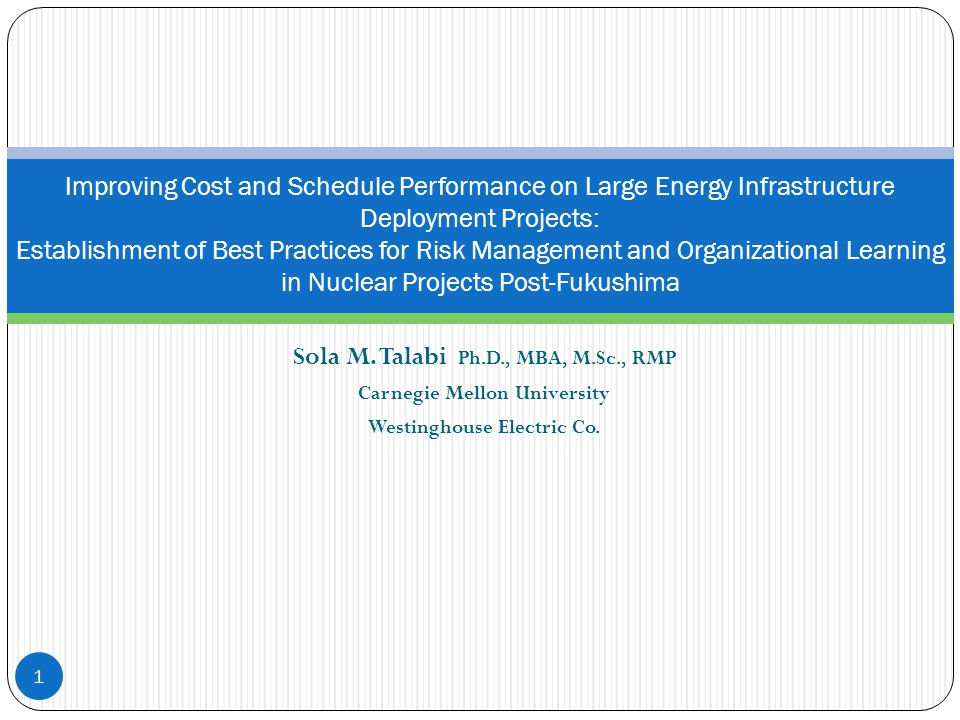 Sola M. Talabi Ph.D., MBA, M.Sc., RMP Carnegie Mellon University Westinghouse Electric Co. 1 Improving Cost and Schedule Performance on Large Energy I