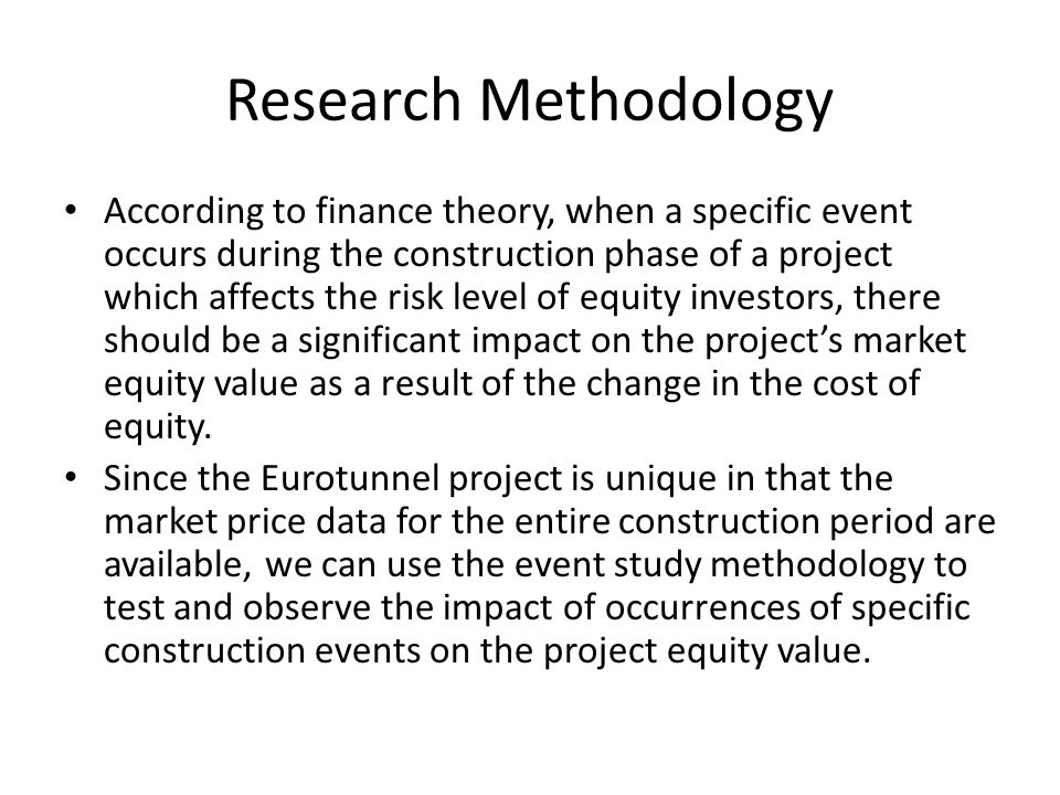 Research Methodology According to finance theory, when a specific event occurs during the construction phase of a project which affects the risk level