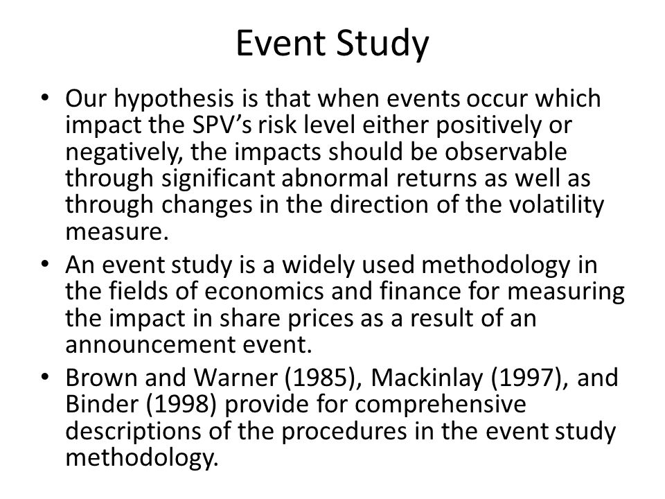 Event Study Our hypothesis is that when events occur which impact the SPVs risk level either positively or negatively, the impacts should be observabl