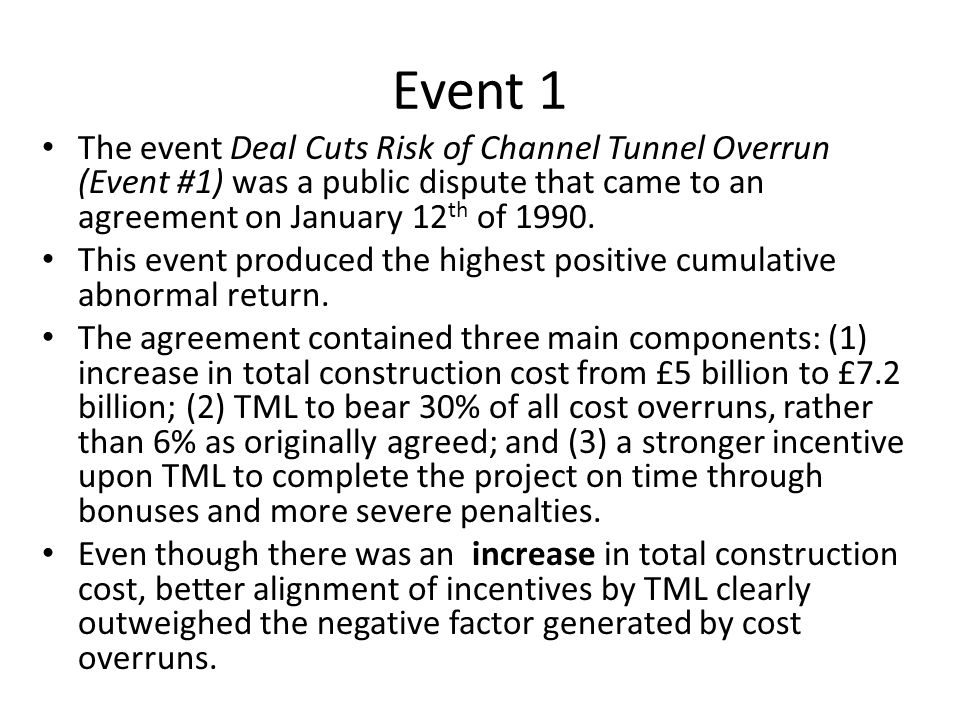 Event 1 The event Deal Cuts Risk of Channel Tunnel Overrun (Event #1) was a public dispute that came to an agreement on January 12 th of 1990. This ev