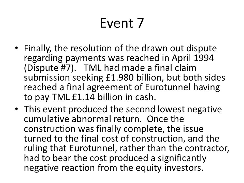 Event 7 Finally, the resolution of the drawn out dispute regarding payments was reached in April 1994 (Dispute #7). TML had made a final claim submiss