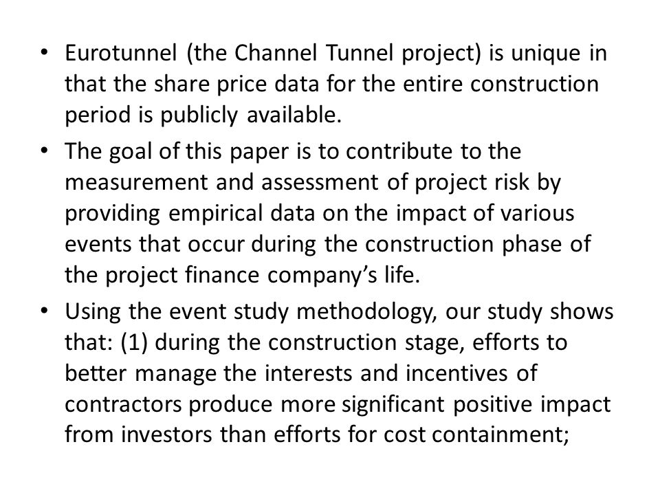 Eurotunnel (the Channel Tunnel project) is unique in that the share price data for the entire construction period is publicly available. The goal of t