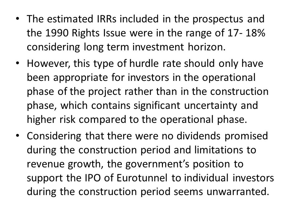 The estimated IRRs included in the prospectus and the 1990 Rights Issue were in the range of 17- 18% considering long term investment horizon. However