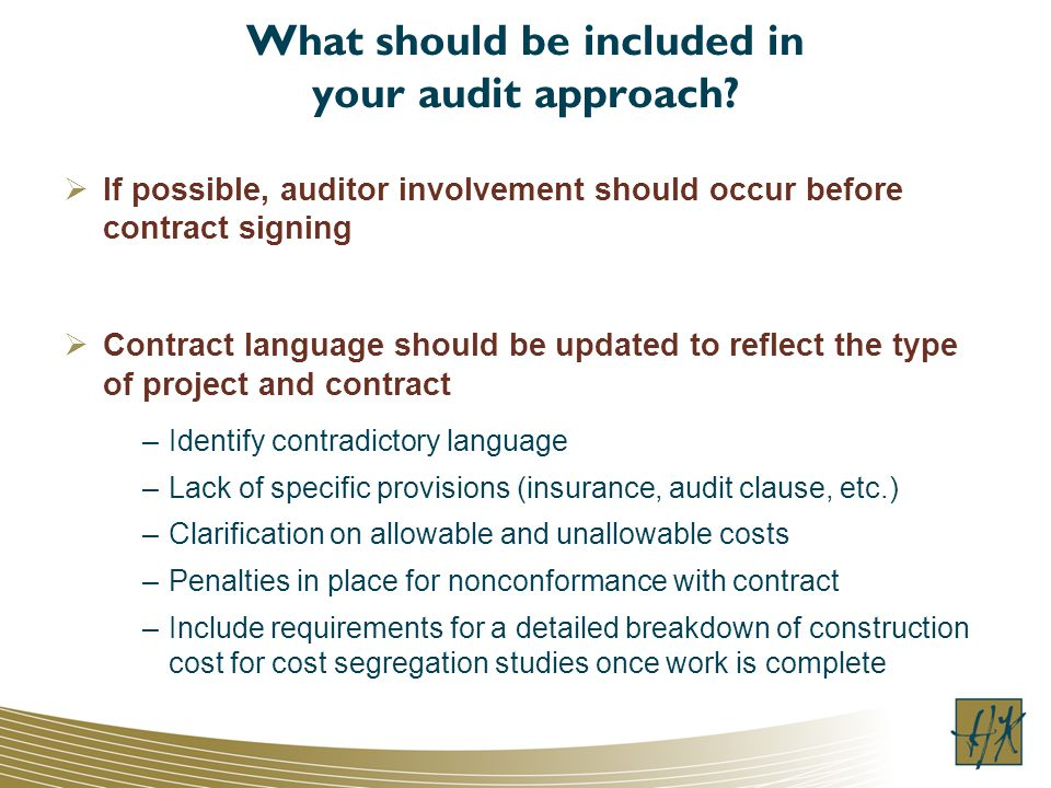 What should be included in your audit approach? If possible, auditor involvement should occur before contract signing Contract language should be upda