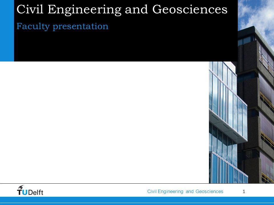 1 Civil Engineering and Geosciences Faculty presentation